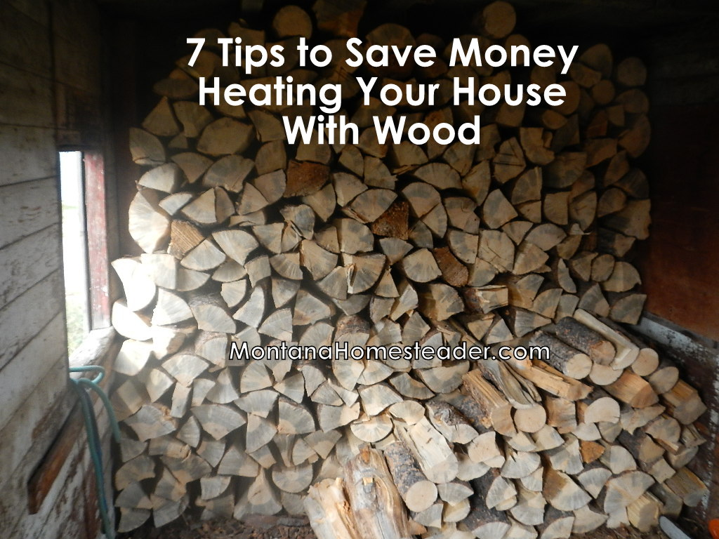 7 tips to save money heating your house with wood - montana homesteader