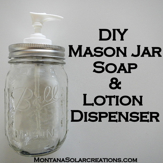 how to make a mason jar soap and lotion dispenser | Montana Homesteader