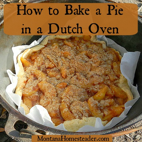 How to bake a pie in a dutch oven off grid | Montana Homesteader
