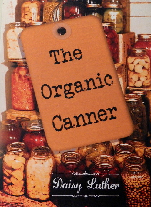 The Organic Canner cookbook is filled with 200+ pages of delicious canning recipes and how to can your own favorite recipes! | Montana Homesteader