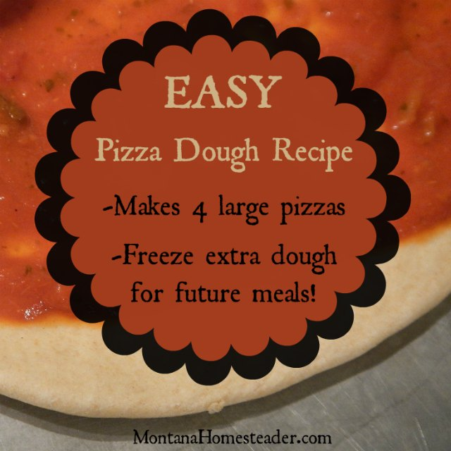 Easy pizza dough recipe makes 4 large pizzas or you can freeze the extra dough for future meals | Montana Homesteader